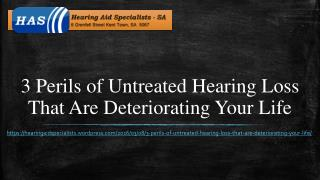 3 Perils of Untreated Hearing Loss That Are Deteriorating Your Life