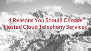 4 Reasons You Should Choose Hosted Cloud Telephony Services