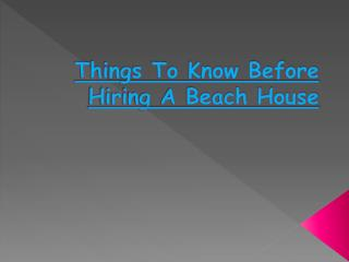 Things To Know Before Hiring A Beach House