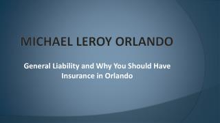 Michael LeRoy - General Liability and Why You Should Have Insurance in Orlando