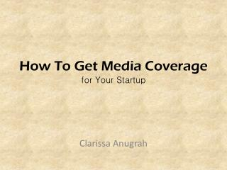 How to get media coverage for your startup by Clarissa Angurah