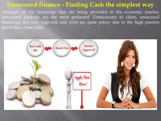 Unsecured finance Finding Cash the simplest way