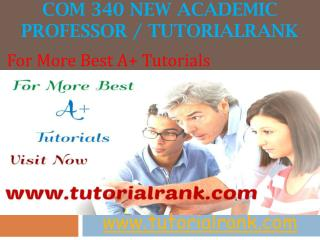 COM 340 NEW Academic professor / tutorialrank.com