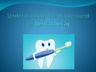 Understanding the Background of Dental Decay