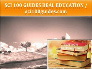 SCI 100 GUIDES Real Education - sci100guides.com