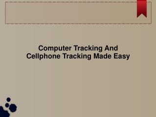 Computer Tracking And Cellphone Tracking Made Easy