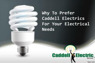 Why To Prefer Caddell Electrics For Your Electrical Needs