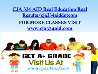 CJA 334 AID Real Education Real Results/cja334aiddotcom
