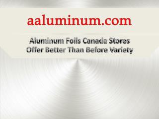 Aluminum Foils Canada Stores Offer Better Than Before Variety