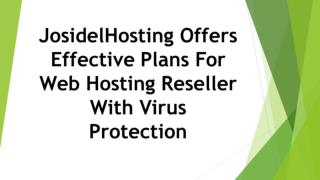JosidelHosting Offers Effective Plans For Web Hosting Reseller With Virus Protection