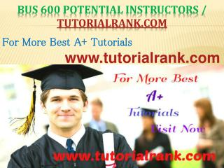 BUS 600 Potential Instructors / tutorialrank.com