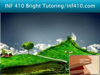 INF 410 Bright Tutoring/inf410.com