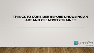 Things to consider before choosing an art and creativity trainer