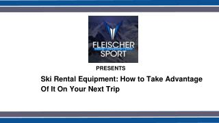 Take Advantage Of Ski Rental Equipment On Your Next Trip