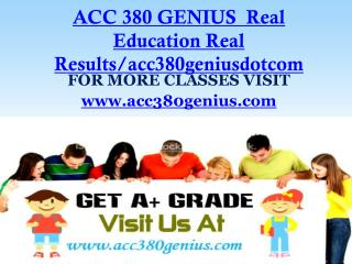 ACC 380 GENIUS  Real Education Real Results/acc380geniusdotcom