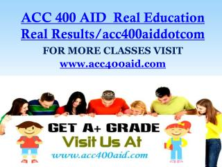 ACC 400 AID  Real Education Real Results/acc400aiddotcom