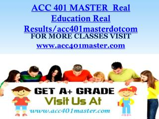 ACC 401 MASTER  Real Education Real Results/acc401masterdotcom
