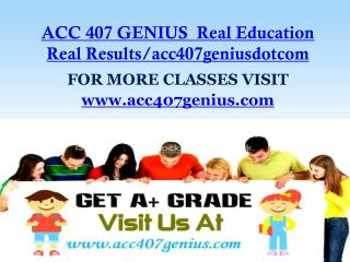 ACC 407 GENIUS  Real Education Real Results/acc407geniusdotcom