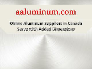 Online Aluminum Suppliers in Canada Serve With Added Dimensions