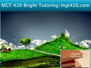 MGT 426 Bright Tutoring/mgt426Dotcom