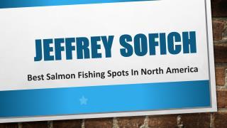 Jeffrey Sofich - Best Salmon Fishing Spots in North America