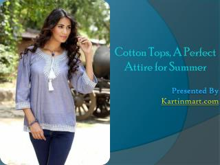 Cotton Tops, A Perfect Attire for Summer