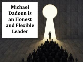 Michael Dadoun is an Honest and Flexible Leader