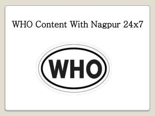 WHO Content With Nagpur 24 x 7