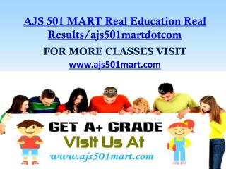 AJS 501 MART Real Education Real Results/ajs501martdotcom
