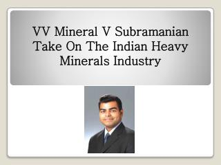 VV Mineral V Subramanian Take On The Indian Heavy Minerals Industry