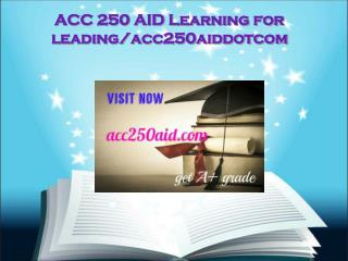 ACC 250 AID Learning for leading/acc250aiddotcom