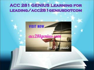 ACC 281 GENIUS Learning for leading/acc281geniusdotcom