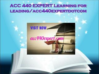 ACC 440 EXPERT Learning for leading/acc440expertdotcom