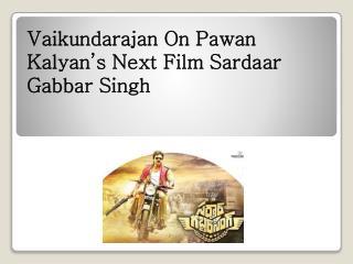 Vaikundarajan On Pawan Kalyan's Next Film Sardaar Gabbar Singh