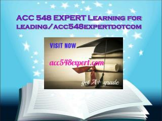 ACC 548 EXPERT Learning for leading/acc548expertdotcom