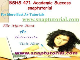 BSHS 471 Academic Success-snaptutorial.com