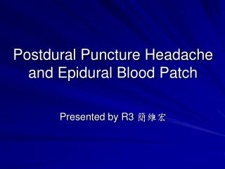 Postdural Puncture Headache and Epidural Blood Patch