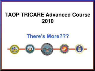 TAOP TRICARE Advanced Course 2010  There s More