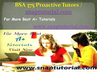 BSA 375 Proactive Tutors /  snaptutorial.com