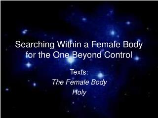 Searching Within a Female Body for the One Beyond Control