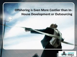 Offshoring is Even More Costlier than In-House Development or Outsourcing