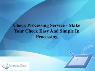 Check Processing Service - Make Your Check Easy And Simple In Processing