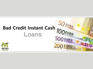 Metro Loans Comes Up with Exciting Bad Credit Instant Cash Loans
