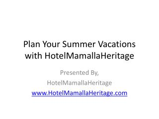 Plan Your Summer Vacations with HotelMamallaHeritage