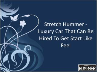 Stretch Hummer - Luxury Car That Can Be Hired To Get Start Like Feel
