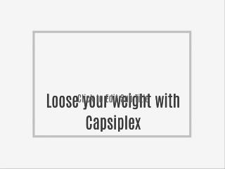 Loose your weight with Capsiplex