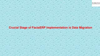 Crucial Stage of FactsERP implementation is Data Migration
