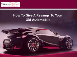 How To Give A Revamp To Your Old Automobile