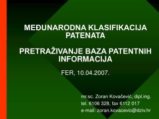 ME UNARODNA KLASIFIKACIJA PATENATA  PRETRA IVANJE BAZA PATENTNIH INFORMACIJA  FER, 10.04.2007.