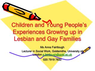 Children and Young People s Experiences Growing up in Lesbian and Gay Families